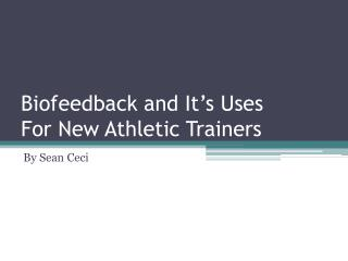 Biofeedback and It's Uses  For New Athletic Trainers