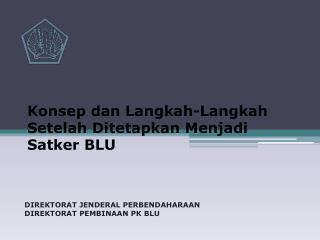 Konsep dan Langkah-Langkah Setelah Ditetapkan Menjadi Satker BLU