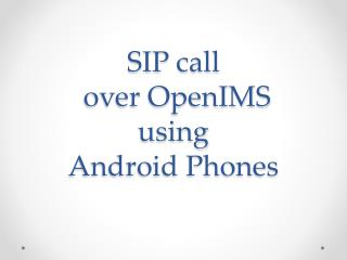 SIP call  over OpenIMS  using  Android Phones