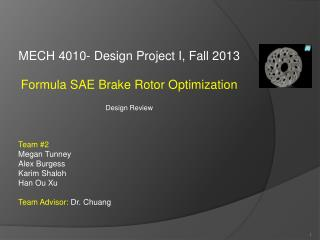 MECH 4010- Design Project I, Fall 2013 Formula SAE Brake Rotor Optimization Design Review