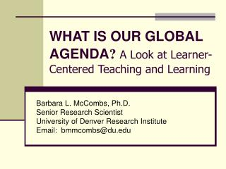 WHAT IS OUR GLOBAL AGENDA A Look at Learner-Centered Teaching and Learning