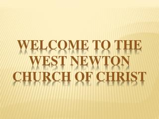 WELCOME TO THE WEST NEWTON CHURCH OF CHRIST