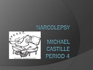 Narcolepsy Michael castille period 4