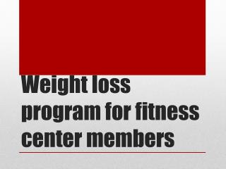 Weight loss program for fitness center members