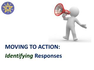 MOVING TO ACTION: Identifying  Responses