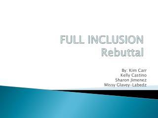 FULL INCLUSION  Rebuttal