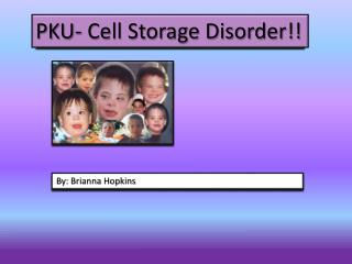 PKU- Cell Storage Disorder!!