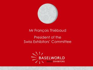 President  of the  Swiss Exhibitors '  Committee