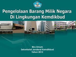 Biro  Umum Sekretariat Jenderal Kemdikbud Tahun  2012