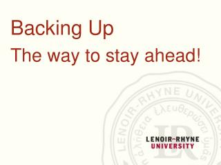 Backing Up  The way to stay ahead!