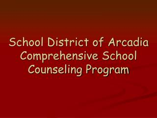 School District of Arcadia Comprehensive School  Counseling Program
