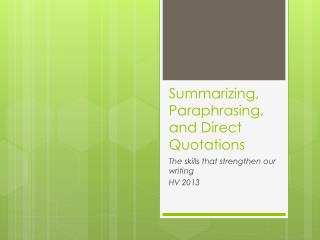 Summarizing, Paraphrasing, and Direct Quotations