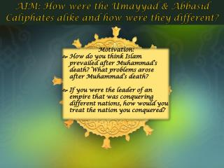 AIM: How were the Umayyad & Abbasid Caliphates alike and how were they different?