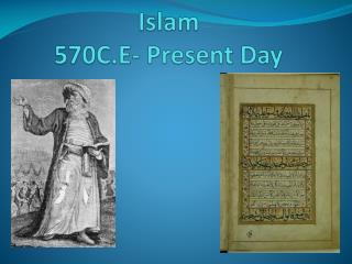 Islam  570C.E- Present Day