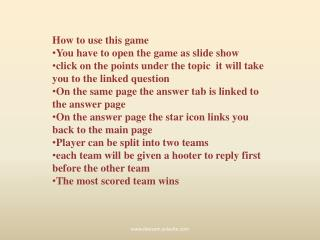 How to use this game  You have to open the game as slide show
