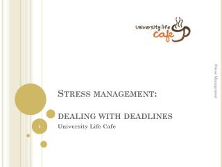 Stress management:   dealing with deadlines