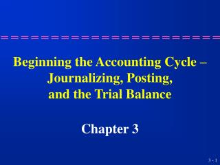 Beginning the Accounting Cycle   Journalizing, Posting, and the Trial Balance