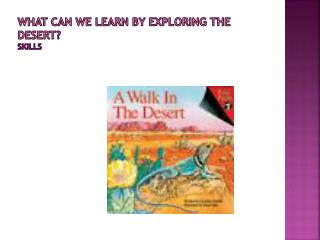 What can we learn by exploring the desert ? Skills