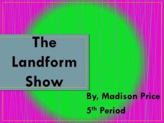The Landform Show