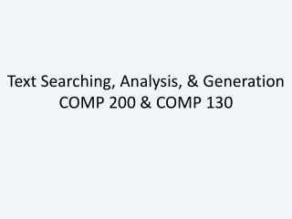 Text Searching, Analysis, & Generation COMP 200 & COMP 130