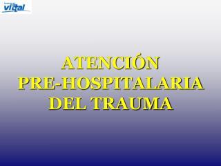 ATENCI N PRE-HOSPITALARIA DEL TRAUMA