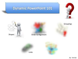 Dynamic PowerPoint 101