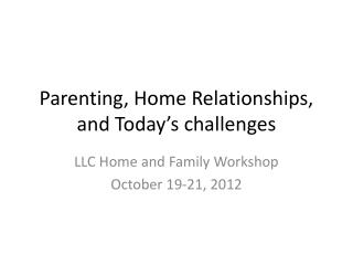 Parenting, Home  Relationships, and Today's  challenges
