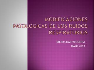 MODIFICACIONES PATOL�GICAS DE LOS RUIDOS RESPIRATORIOS