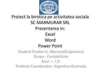 Student:Prodan  G. Mariana( Grigorescu ) Grupa  -  Contabilitate AnuI   I - I.D.