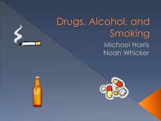 Drugs, Alcohol, and Smoking
