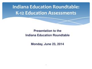 Indiana Education Roundtable:       K-12  Education Assessments