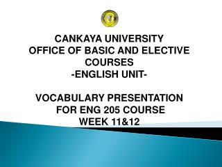 CANKAYA UNIVERSITY OFFICE OF BASIC AND ELECTIVE COURSES  -ENGLISH UNIT- VOCABULARY PRESENTATION