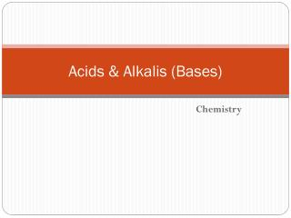 Acids & Alkalis (Bases)