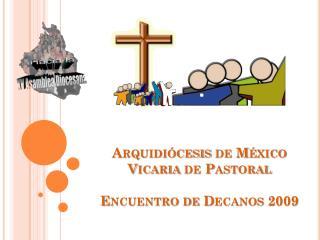 Arquidiócesis de México Vicaria de Pastoral Encuentro de Decanos 2009