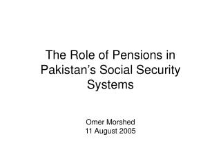 The Role of Pensions in Pakistan s Social Security Systems