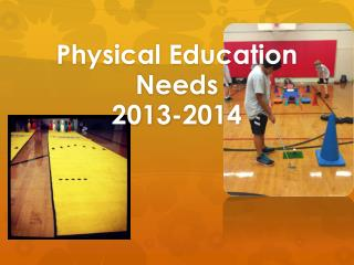 Physical Education Needs 2013-2014