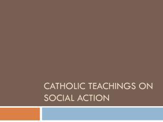 Catholic teachings on Social Action