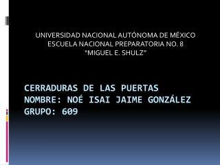 Cerraduras de las puertas Nombre: Noé Isai Jaime González Grupo: 609