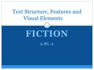 Text  Structure, Features and Visual Elements