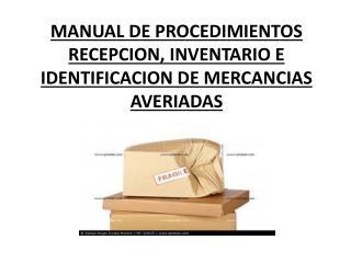 MANUAL DE PROCEDIMIENTOS RECEPCION, INVENTARIO E IDENTIFICACION DE MERCANCIAS AVERIADAS