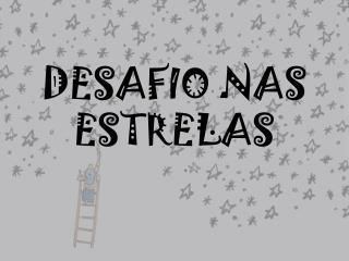 DESAFIO NAS ESTRELAS