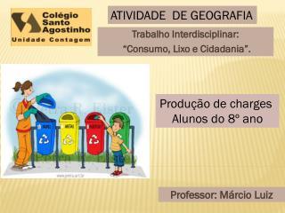 "Trabalho Interdisciplinar:  ""Consumo, Lixo e Cidadania""."