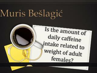 Is the amount of daily caffeine intake related to weight of adult females?