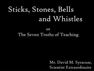 Sticks, Stones, Bells                        and Whistles