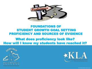 FOUNDATIONS of   Student Growth Goal  Setting proficiency and Sources of Evidence