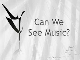 Can We  See Music?