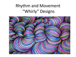 "Rhythm and Movement  ""Whirly"" Designs"