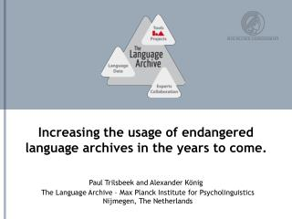 Increasing the usage of endangered language archives in the years to come.
