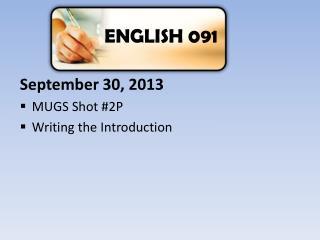 September  30 ,  2013 MUGS  Shot # 2P Writing the Introduction