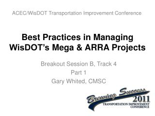 Best Practices in Managing  WisDOT's  Mega &  ARRA  Projects